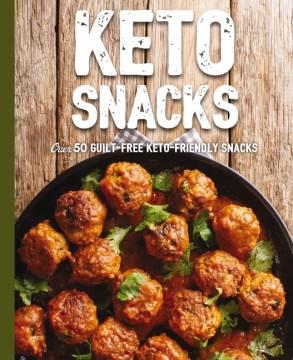 Keto Snacks : Over 70 Guilt-Free Keto-Friendly Snacks