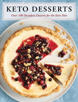 Keto Desserts : Over 100 Decadent Desserts for the Keto Diet
