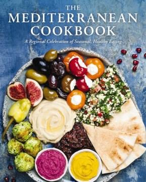 The Mediterranean Cookbook : A Regional Celebration of Seasonal, Healthy Eating