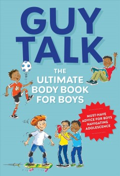 Guy Talk : The Ultimate Boy's Body Book With Stuff Guys Need to Know While Growing Up Great!