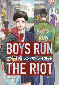 Boys run the riot. 1 / Keito Gaku ; translation, Leo McDonagh ; lettering, Ashley Caswell.