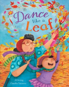 Dance like a leaf / written by AJ Irving ; illustrated by Claudia Navarro.