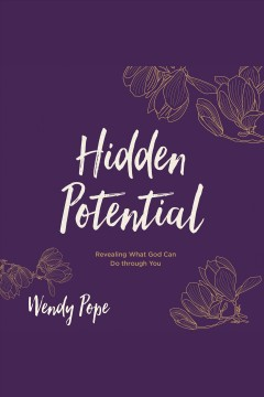 Hidden potential : revealing what god can do through you [electronic resource] / Wendy Pope.