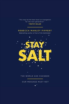 Stay salt. The World Has Changed: Our Message Must Not [electronic resource] / Rebecca Manley Pippert.