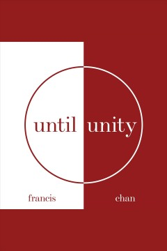 Until unity [electronic resource] / Francis Chan.