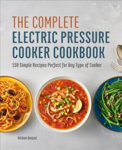 The Complete Electric Pressure Cooker Cookbook : 150 Simple Recipes Perfect for Any Type of Cooker