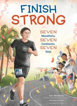 Finish Strong : Seven Marathons, Seven Continents, Seven Days