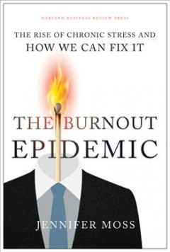 The Burnout Epidemic : The Rise of Chronic Stress and How We Can Fix It