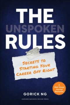 The unspoken rules : secrets to starting your career off right
