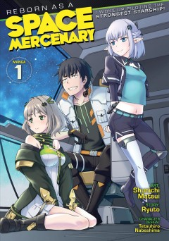 Reborn as a space mercenary : I woke up piloting the strongest starship! Volume 1, It's not a dream. It's reality / Ryuto ; illustrated by Shuinichi Matsui ; translation Kristjan Rohde.
