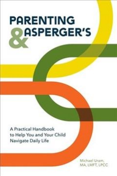 Parenting & Asperger's : A Practical Handbook to Help You and Your Child Navigate Daily Life