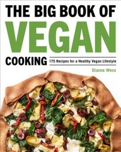 The Big Book of Vegan Cooking : 175 Recipes for a Healthy Vegan Lifestyle