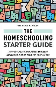 The Homeschooling Starter Guide : How to Create and Adapt the Best Education Action Plan for Your Needs