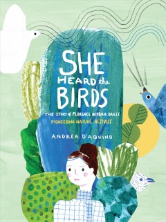 She Heard the Birds : The Story of Florence Merriam Bailey