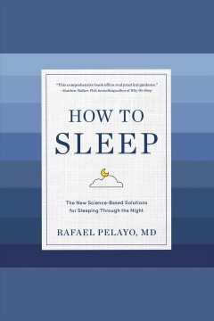 How to sleep : the new science-based rules for sleeping through the night [electronic resource] / Rafael Pelayo, MD.