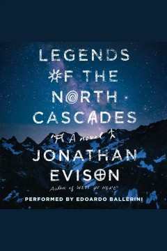 Legends of the North Cascades : a novel [electronic resource] / Jonathan Evison.