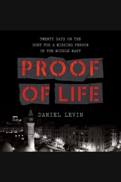 Proof of life : twenty days on the hunt for a missing person in the Middle East [electronic resource] / Daniel Levin.