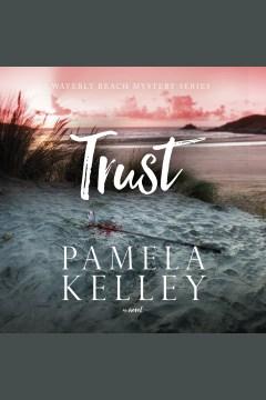 Trust [electronic resource] / Pamela Kelley.