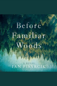 Before familiar woods : a novel [electronic resource] / Ian Pisarcik.