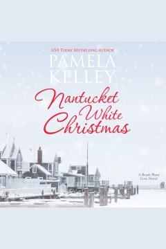 Nantucket white Christmas [electronic resource] / Pamela Kelley.