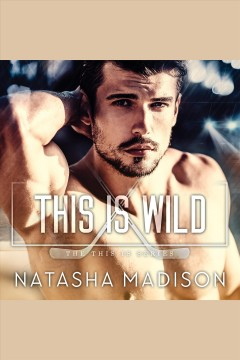 This is wild [electronic resource] / Natasha Madison.