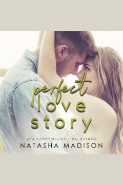 Perfect love story [electronic resource] / Natasha Madison.