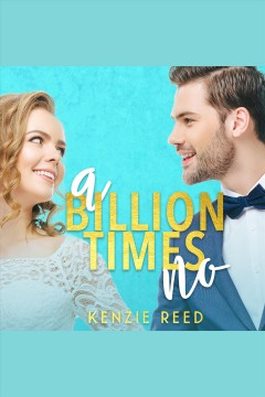 A billion times no [electronic resource] / Kenzie Reed.