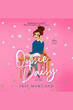 Oopsie daisy [electronic resource] / Iris Morland.
