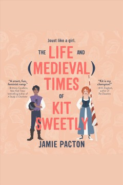 The life and medieval times of Kit Sweetly [electronic resource] / Jamie Pacton.