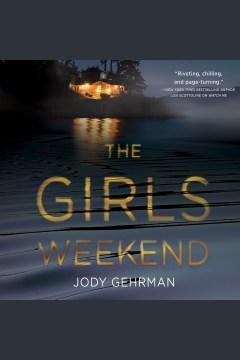 The girls weekend [electronic resource] / Jody Gehrman.