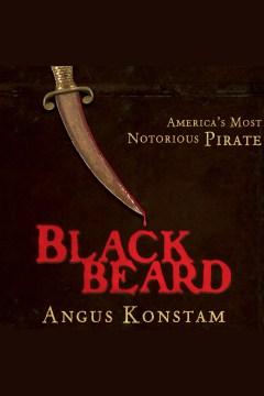 Blackbeard : America's most notorious pirate [electronic resource] / Angus Konstam.