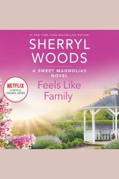 Feels like family [electronic resource] / Sherryl Woods.