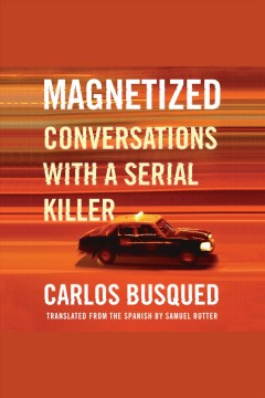 Magnetized : conversations with a serial killer [electronic resource].