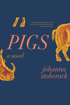 Pigs : a novel [electronic resource] / Johanna Stoberock.