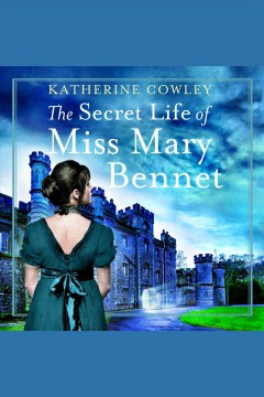 The secret life of Miss Mary Bennet [electronic resource] / Katherine Cowley.