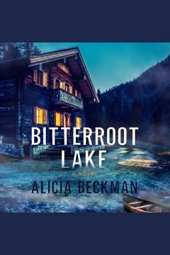 Bitterroot lake [electronic resource] / Alicia Beckman