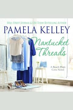 Nantucket threads [electronic resource] / Pamela M. Kelley.