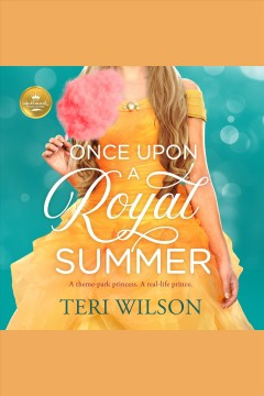 Once upon a royal summer : a delightful royal romance from Hallmark Publishing [electronic resource] / Teri Wilson.