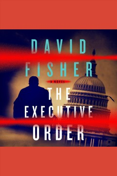 The executive order [electronic resource] / David Fisher.