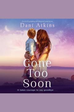 Gone too soon [electronic resource] / Dani Atkins.