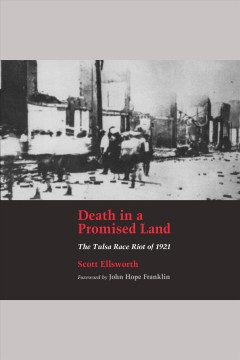 Death in a promised land : the Tulsa race riot of 1921 [electronic resource] / Scott Ellsworth.