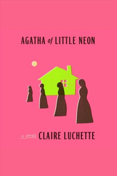 Agatha of Little Neon [electronic resource] / Claire Luchette.