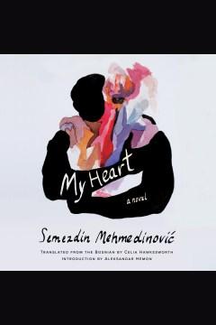 My heart [electronic resource] / Semezdin Mehmedinovic.