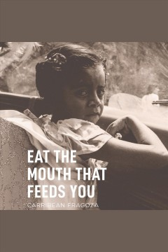 Eat the mouth that feeds you [electronic resource].