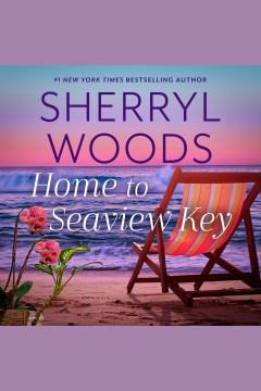 Home to Seaview Key [electronic resource] / Sherryl Woods.