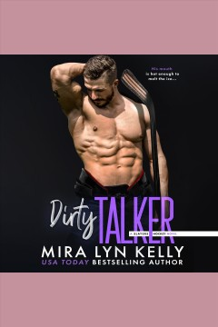 Dirty talker : a Slayers Hockey novel [electronic resource] / Mira Lyn Kelly.