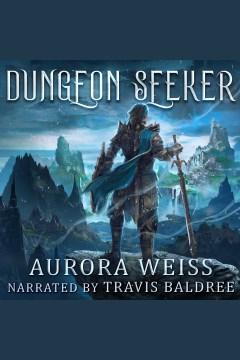 Dungeon seeker [electronic resource] / Aurora Weiss.