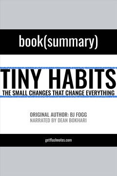 Tiny habits by bj fogg - book summary. The Small Changes That Change Everything [electronic resource] / Flashbooks.