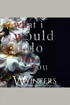 What i would do for you. This Love Hurts Trilogy Collection [electronic resource] / Willow Winters.