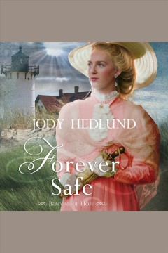Forever safe [electronic resource] / Jody Hedlund.